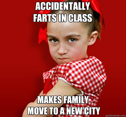 accidentally  farts in class makes family  move to a new city  Spoiled Little Sister