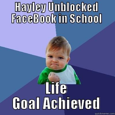 Hayley Hacker - HAYLEY UNBLOCKED FACEBOOK IN SCHOOL LIFE GOAL ACHIEVED Success Kid