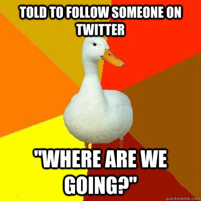 told to follow someone on twitter