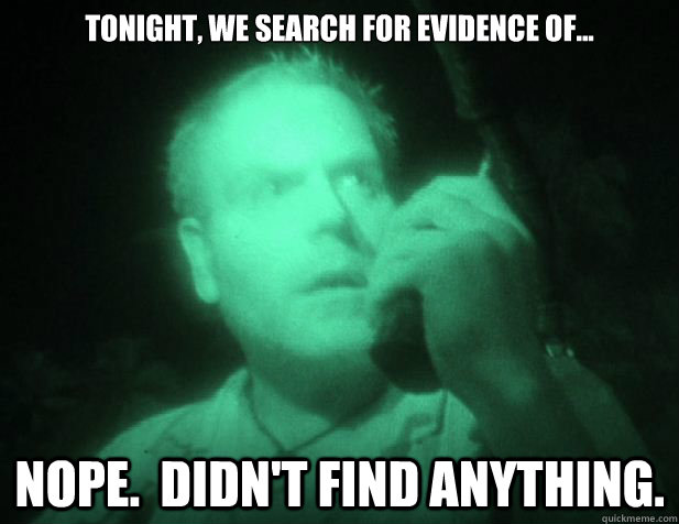 Tonight, we search for evidence of... Nope.  Didn't find anything.