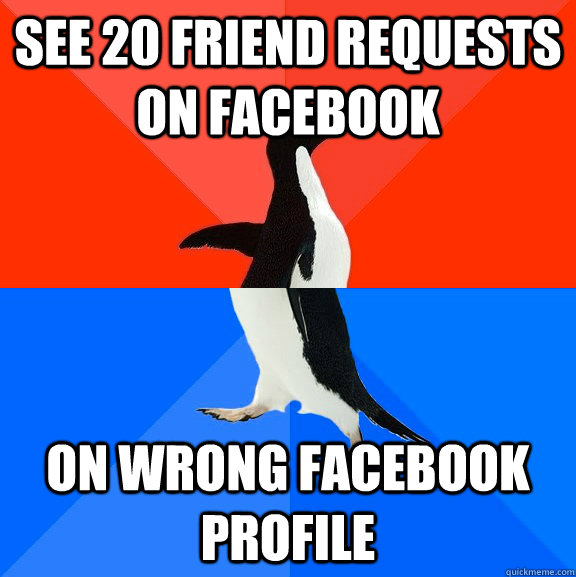 see 20 friend requests on facebook on wrong facebook profile - see 20 friend requests on facebook on wrong facebook profile  Socially Awesome Awkward Penguin