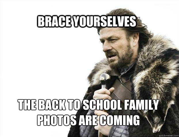 brace yourselves the back to school family photos are coming - brace yourselves the back to school family photos are coming  BRACE YOURSELF SOLO QUEUE