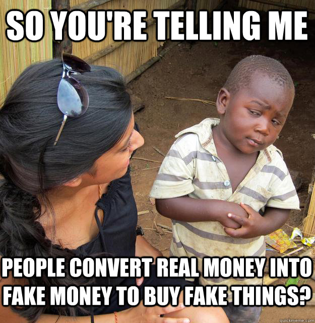2b27025d30f20fbd17d3d8304c2dce15f7a2d448cddc52245f276d13ed6d0806 so you're telling me people convert real money into fake money to