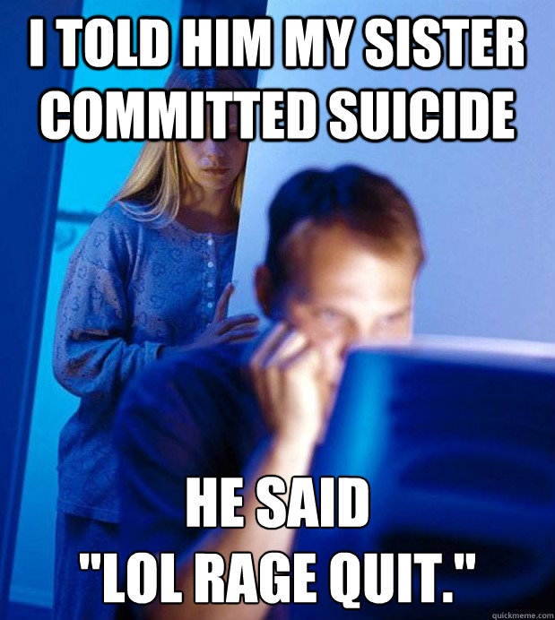 I told him my sister committed suicide he said