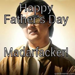 HAPPY FATHER'S DAY MADARFACKER! Mr Chow