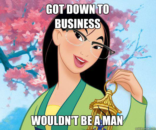 Got down to business  wouldn't be a man - Got down to business  wouldn't be a man  Hipster grifter mulan