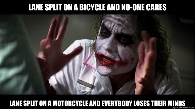 Lane split on a bicycle and no-one cares lane split on a motorcycle AND EVERYBODY LOSES their minds - Lane split on a bicycle and no-one cares lane split on a motorcycle AND EVERYBODY LOSES their minds  Joker Mind Loss