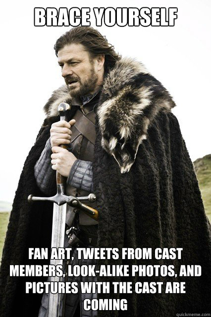 Brace yourself Fan art, tweets from cast members, look-alike photos, and pictures with the cast are coming - Brace yourself Fan art, tweets from cast members, look-alike photos, and pictures with the cast are coming  Misc