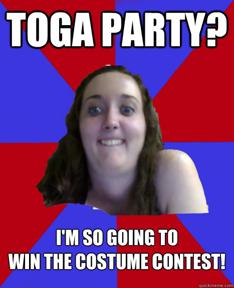 Toga party? I'm so going to  win the costume contest!
