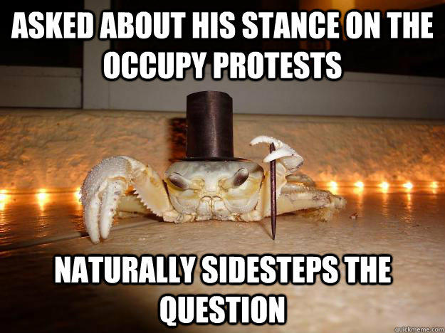 Asked about his stance on the occupy protests Naturally sidesteps the question  Fancy Crab
