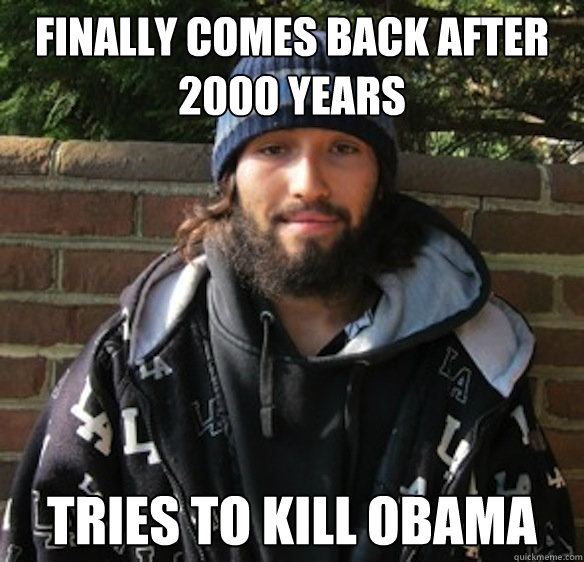 Finally comes back after 2000 years Tries to kill obama