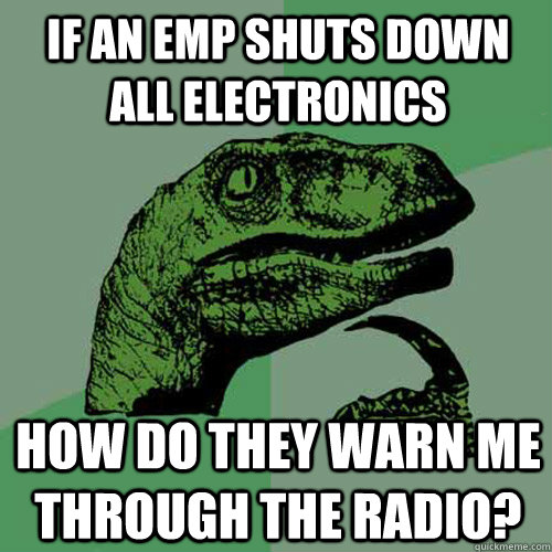 If an EMP shuts down all electronics How do they warn me through the radio? - If an EMP shuts down all electronics How do they warn me through the radio?  Philosoraptor