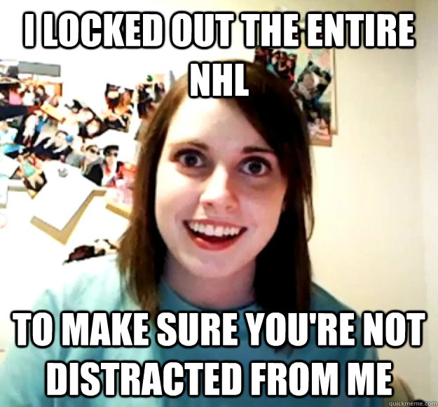 I LOCKED OUT THE ENTIRE NHL TO MAKE SURE YOU'RE NOT DISTRACTED FROM ME - I LOCKED OUT THE ENTIRE NHL TO MAKE SURE YOU'RE NOT DISTRACTED FROM ME  Misc