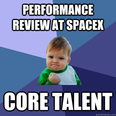 Performance review at SpaceX Core talent - Performance review at SpaceX Core talent  Success Kid