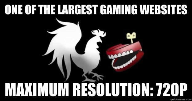One of the largest gaming websites Maximum resolution: 720p