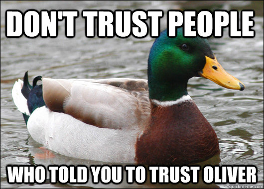 Don't trust people who told you to trust Oliver - Don't trust people who told you to trust Oliver  Actual Advice Mallard