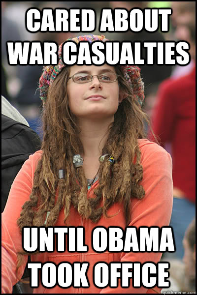 Cared about war casualties until Obama took office  College Liberal