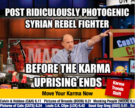 Post ridiculously photogenic Syrian rebel fighter before the karma uprising ends - Post ridiculously photogenic Syrian rebel fighter before the karma uprising ends  Mad Karma with Jim Cramer