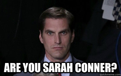 Are you sarah conner? -  Are you sarah conner?  Menacing Josh Romney