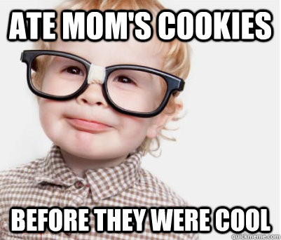ate mom's cookies before they were cool