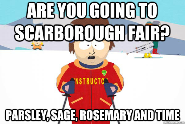 are you going to scarborough fair? Parsley, sage, rosemary and time - are you going to scarborough fair? Parsley, sage, rosemary and time  Super Cool Ski Instructor
