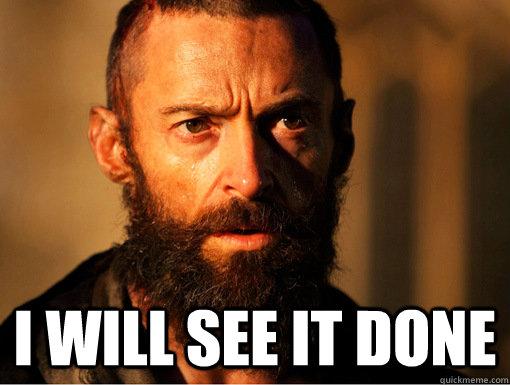I WILL SEE IT DONE  -  I WILL SEE IT DONE   Jean Valjean