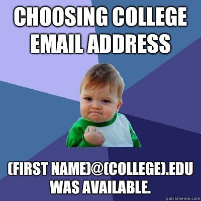 Choosing college email address (first name)@(college).edu was available.  Success Kid