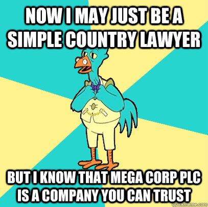 Now I May Just be a simple country lawyer But I know that Mega Corp PLC is a company you can trust