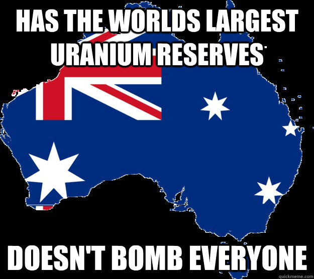 Has the worlds largest uranium reserves doesn't bomb everyone - Has the worlds largest uranium reserves doesn't bomb everyone  Good Guy Australia