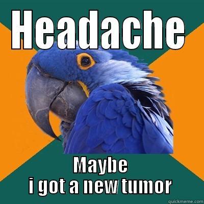 HEADACHE MAYBE I GOT A NEW TUMOR Paranoid Parrot