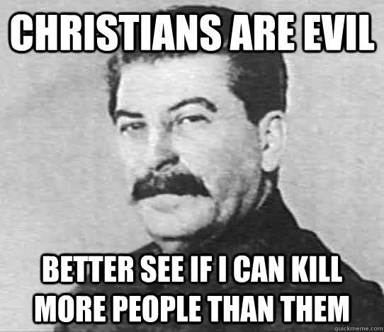 Christians are evil better see if i can kill more people than them