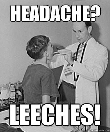 Headache?  Leeches!