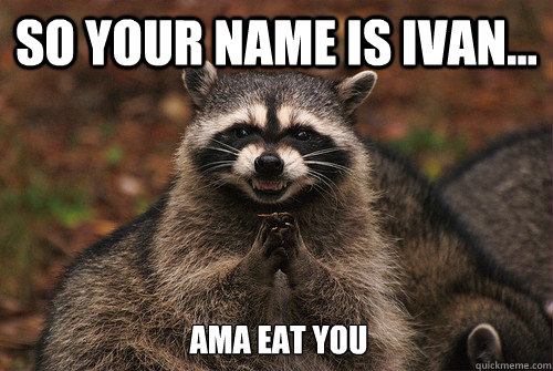 So your name is Ivan... ama eat you - So your name is Ivan... ama eat you  Insidious Racoon 2