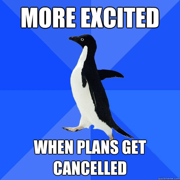 More Excited When Plans Get Cancelled  - More Excited When Plans Get Cancelled   Socially Awkward Penguin