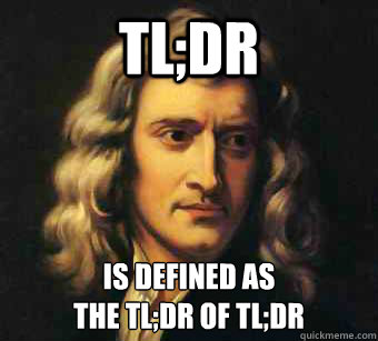 tl;dr is defined as  the tl;dr of tl;dr