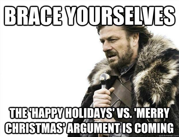 Christmas Holidays Meme.Brace Yourselves The Happy Holidays Vs Merry Christmas