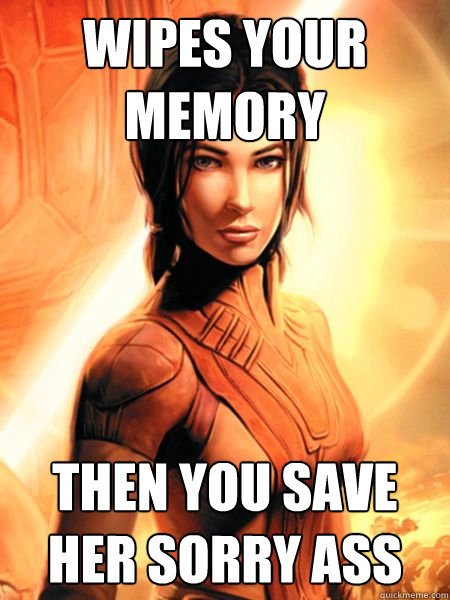 wipes your memory then you save her sorry ass