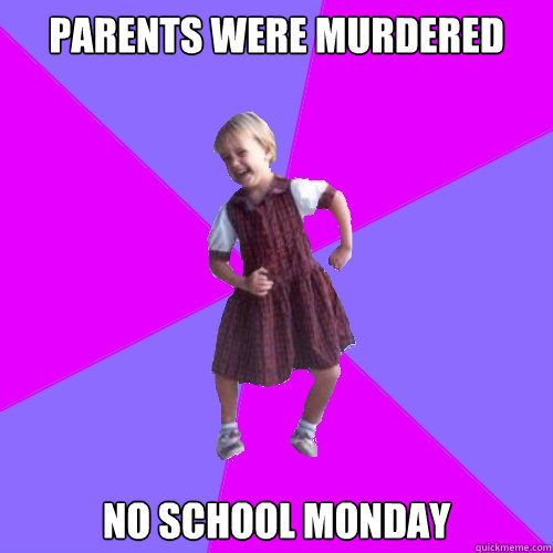 Parents were murdered  No school Monday - Parents were murdered  No school Monday  Socially awesome kindergartener