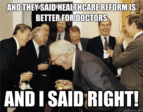 and they said Healthcare Reform is better for doctors and i said right!