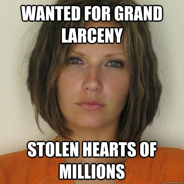 Wanted for grand larceny stolen hearts of millions - Wanted for grand larceny stolen hearts of millions  Attractive Convict