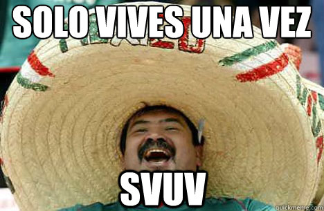 Solo Vives Una Vez SVUV - Solo Vives Una Vez SVUV  Merry mexican