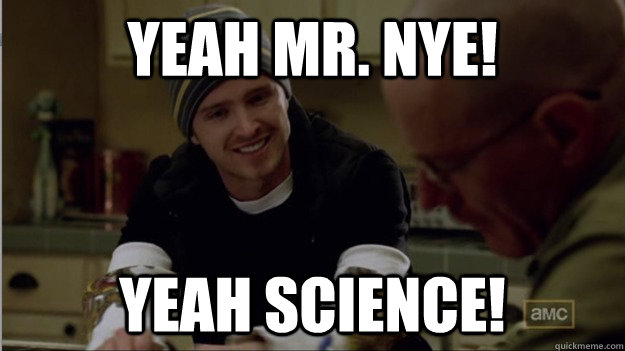 Yeah Mr. Nye! Yeah science! - Yeah Mr. Nye! Yeah science!  Misc