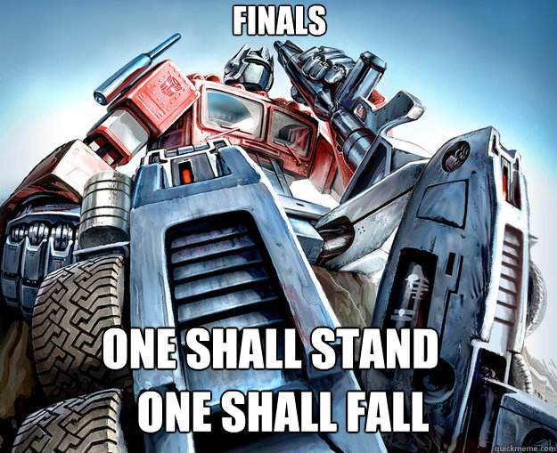 Finals  One Shall Stand ONE SHALL FALL  Optimus Prime Meme