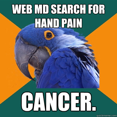 WEB MD SEARCH FOR HAND PAIN CANCER. - WEB MD SEARCH FOR HAND PAIN CANCER.  Paranoid Parrot