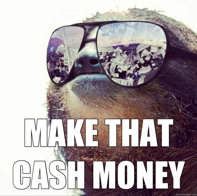 MAKE THAT CASH MONEY  Pimp Sloth