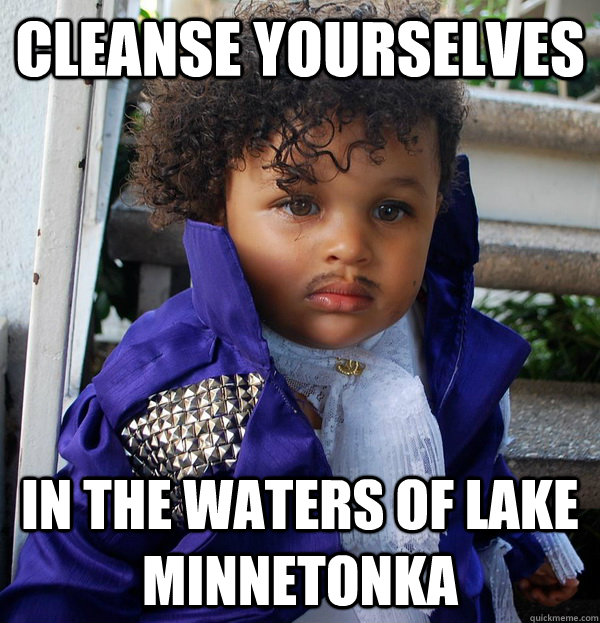 Cleanse yourselves in the waters of lake minnetonka  prince