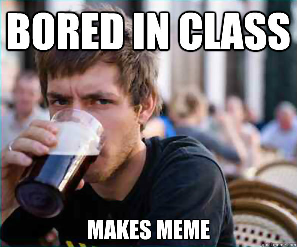 Bored in class Makes meme - Bored in class Makes meme  Lazy College Senior