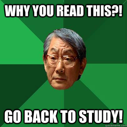 Why you read this?! Go back to study! - Why you read this?! Go back to study!  High Expectations Asian Father