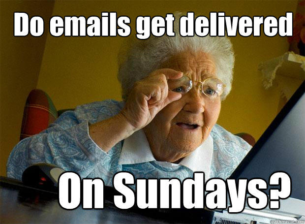 Do emails get delivered On Sundays? - Do emails get delivered On Sundays?  Grandma finds the Internet