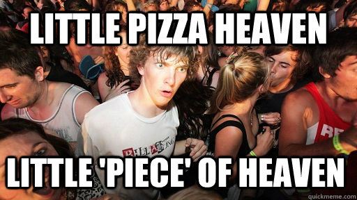 little pizza heaven little 'piece' of heaven - little pizza heaven little 'piece' of heaven  Sudden Clarity Clarence